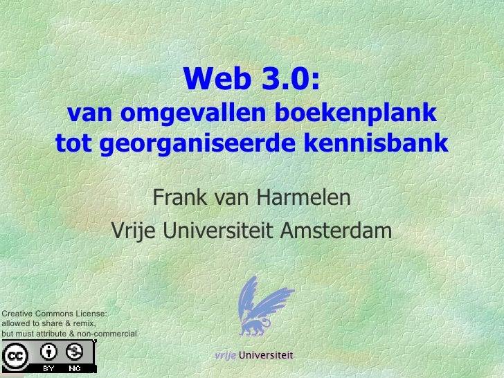 Web 3.0:               van omgevallen boekenplank              tot georganiseerde kennisbank                              ...