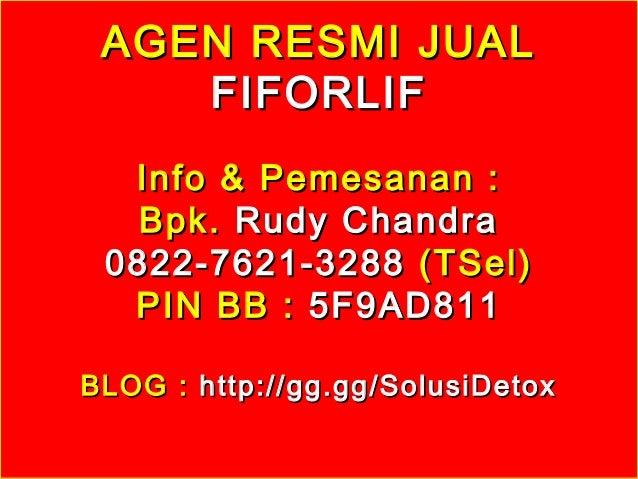 AGEN RESMI JUALAGEN RESMI JUAL FIFORLIFFIFORLIF Info & Pemesanan :Info & Pemesanan : Bpk.Bpk. Rudy ChandraRudy Chandra 082...