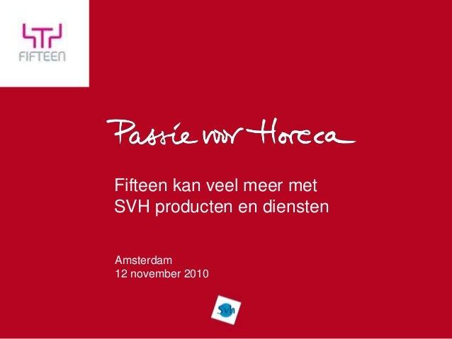 Fifteen kan veel meer met SVH producten en diensten Amsterdam 12 november 2010