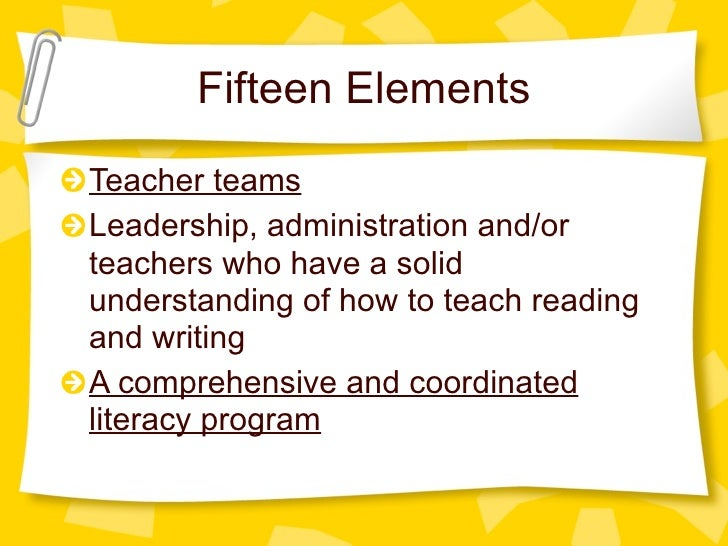 Fifteen Elements Teacher teams Leadership, administration and/or teachers who have a solid understanding of how to teach r...