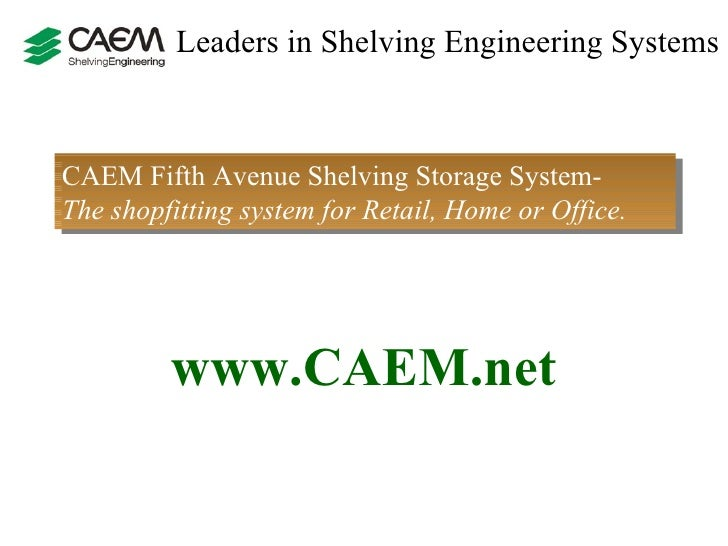 Leaders in Shelving Engineering Systems  CAEM Fifth Avenue Shelving Storage System-  The shopfitting system for Retail, Ho...