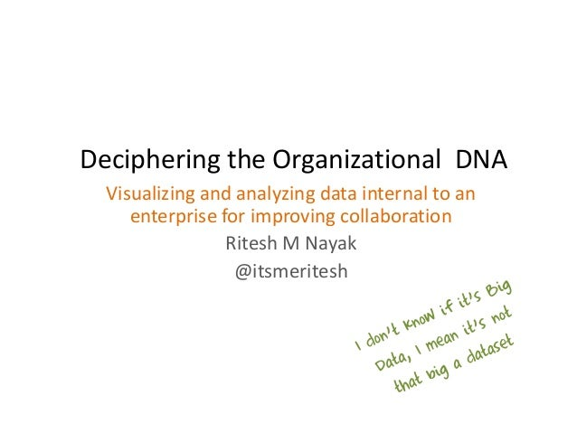 Deciphering the Organizational DNA  Visualizing and analyzing data internal to an     enterprise for improving collaborati...