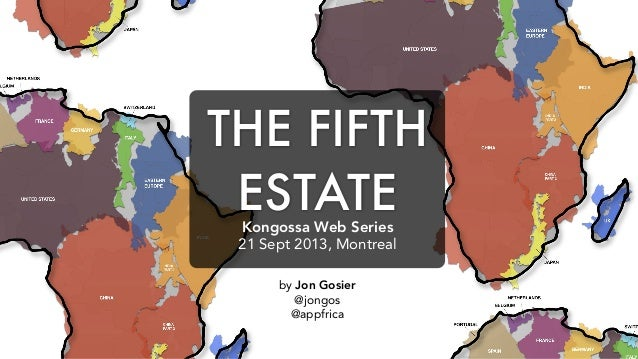 THE FIFTH ESTATE by Jon Gosier @jongos @appfrica Kongossa Web Series 21 Sept 2013, Montreal