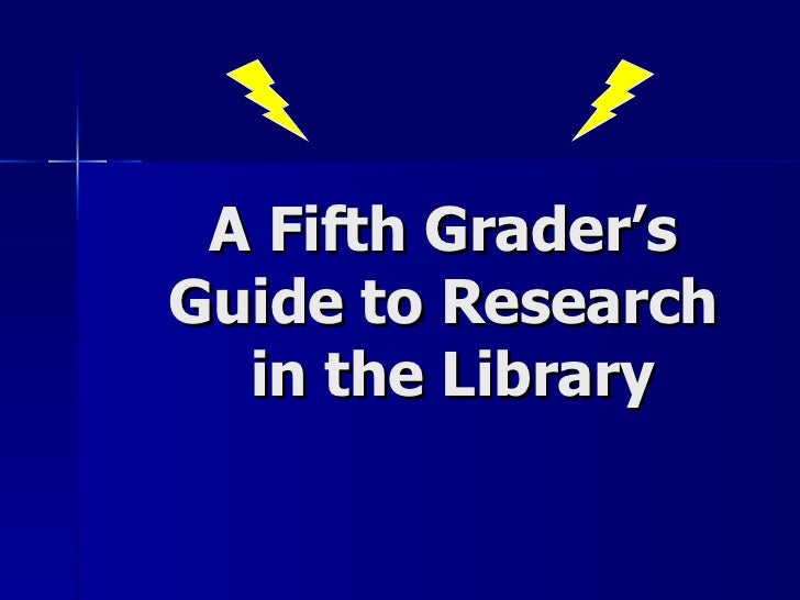A Fifth Grader's Guide to Research  in the Library