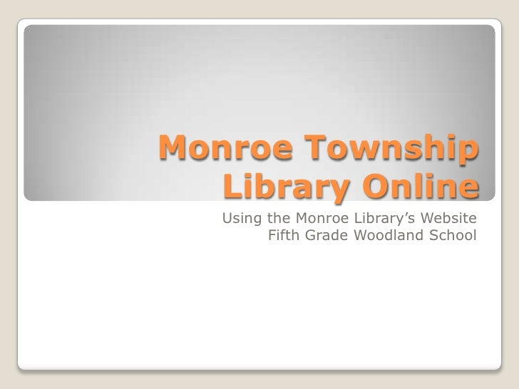 Monroe Township Library Online<br />Using the Monroe Library's Website<br />Fifth Grade Woodland School<br />