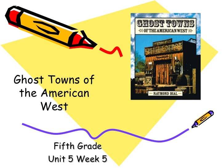 Fifth Grade Unit 5 Week 5 Ghost Towns of the American West