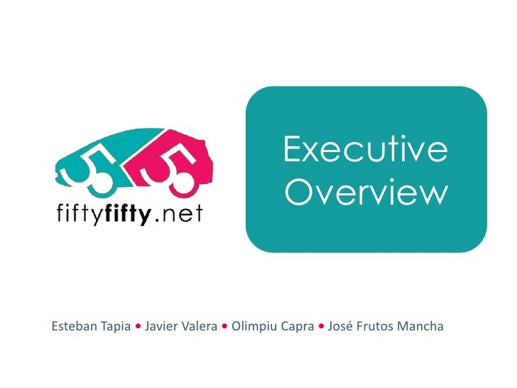 Executive Overview<br />Esteban Tapia • Javier Valera •Olimpiu Capra • José Frutos Mancha<br />