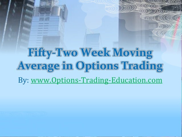 Fifty-Two Week Moving Average in Options Trading By: www.Options-Trading-Education.com
