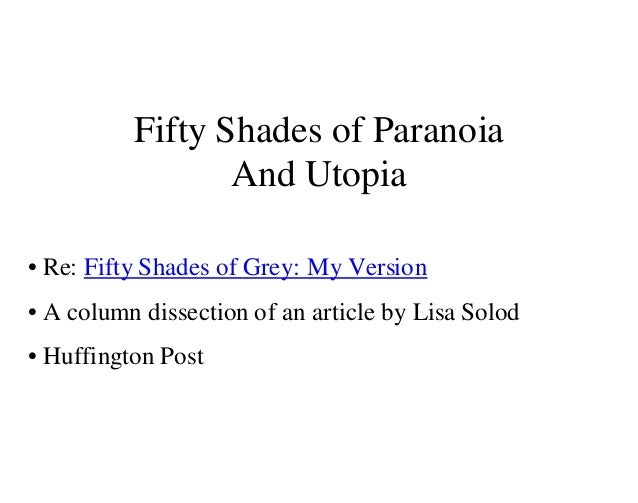 Fifty Shades of Paranoia                 And Utopia• Re: Fifty Shades of Grey: My Version• A column dissection of an artic...