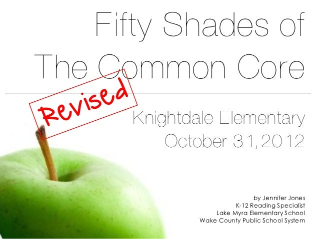 Fifty Shades ofThe Common Core      Knightdale Elementary          October 31, 2012                              by Jennif...