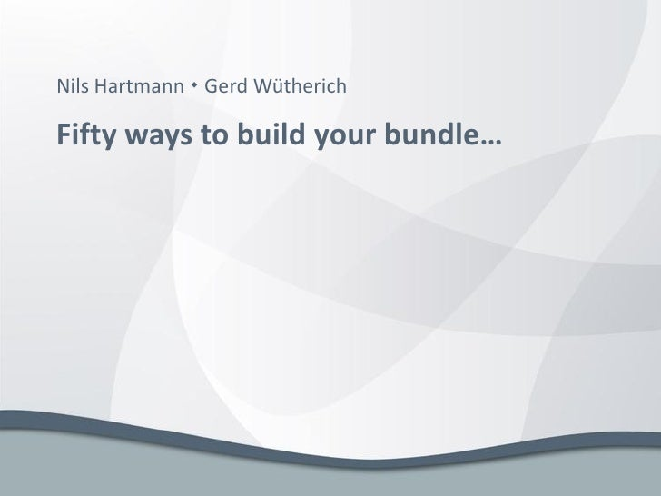 Nils Hartmann  Gerd Wütherich  Fifty ways to build your bundle…