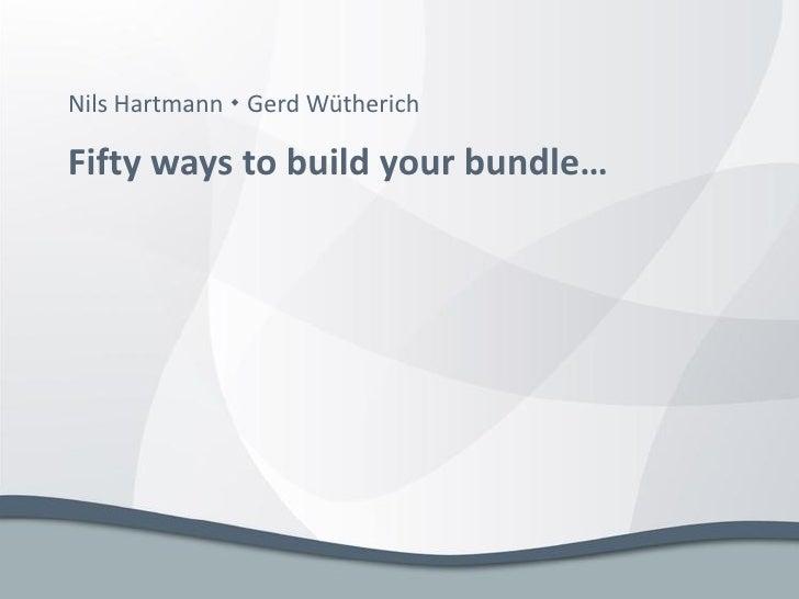 Nils Hartmann  Gerd Wütherich  Fifty ways to build your bundle…