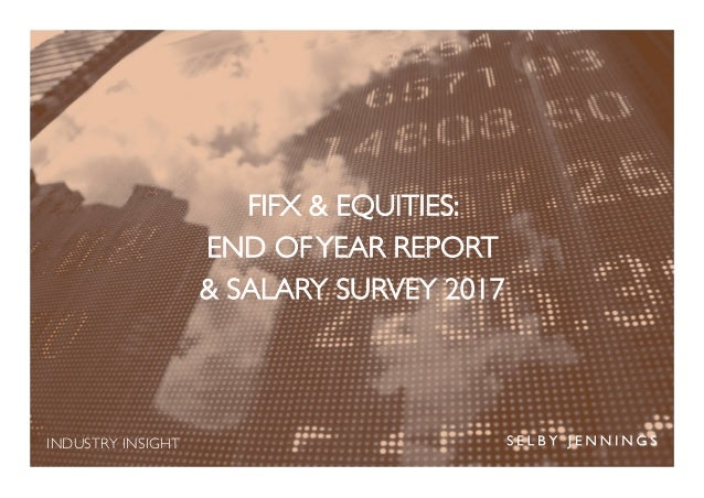 INDUSTRY INSIGHT FIFX & EQUITIES: END OFYEAR REPORT & SALARY SURVEY 2017