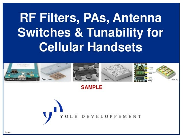 RF Filters, PAs, Antenna             Switches & Tunability for                Cellular Handsets System Plus Consulting   T...