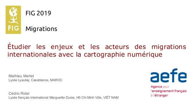 Étudier les enjeux et les acteurs des migrations internationales avec la cartographie numérique Mathieu Merlet Lycée Lyaut...