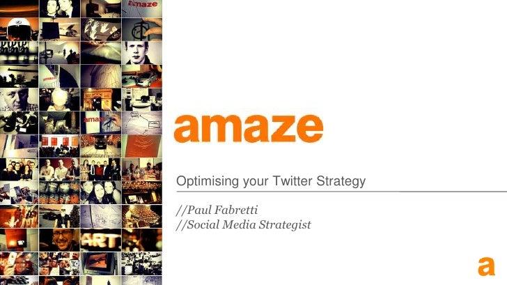 Optimising your Twitter Strategy //Paul Fabretti //Social Media Strategist