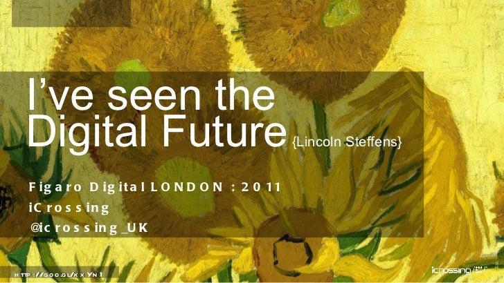 <ul><li>Figaro Digital LONDON : 2011  </li></ul><ul><li>iCrossing </li></ul><ul><li>@icrossing_UK </li></ul>I've seen the ...