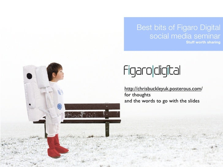 Best bits of Figaro Digital         social media seminar                             Stuff worth sharing     http://chrisb...