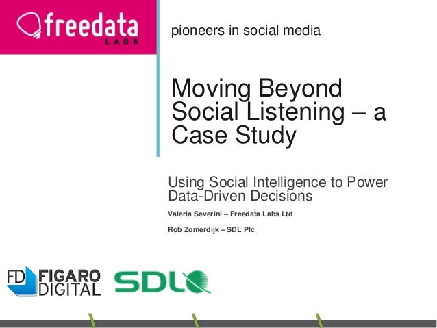 Moving Beyond Social Listening – a Case Study Using Social Intelligence to Power Data-Driven Decisions Valeria Severini – ...