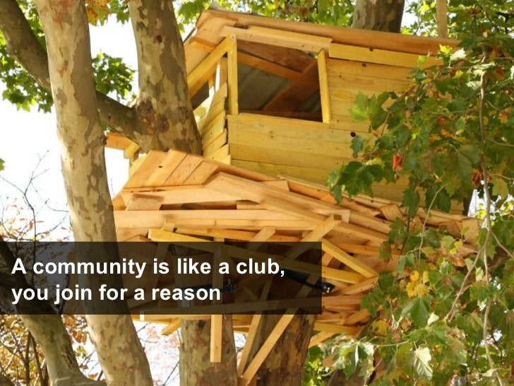 A community is like a club,  you join for a reason