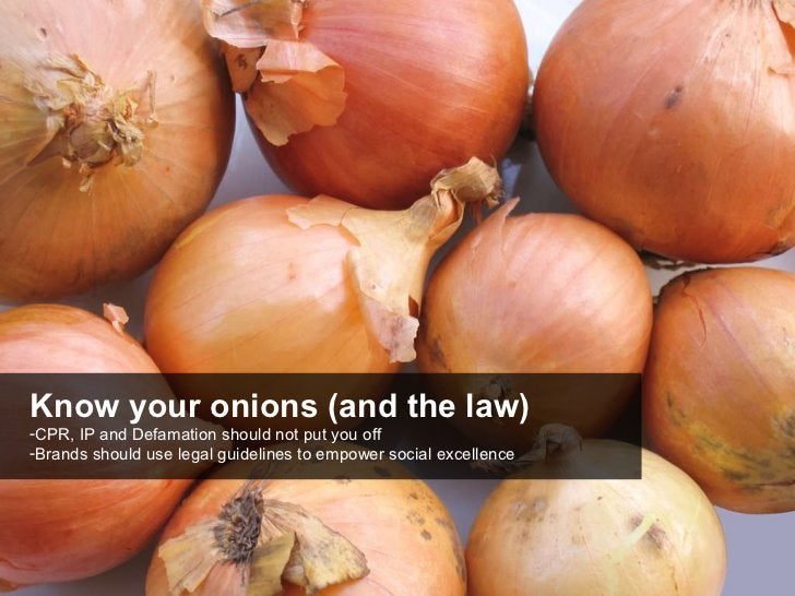 <ul><li>Know your onions (and the law) </li></ul><ul><li>CPR, IP and Defamation should not put you off </li></ul><ul><li>B...