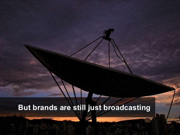 But brands are still just broadcasting