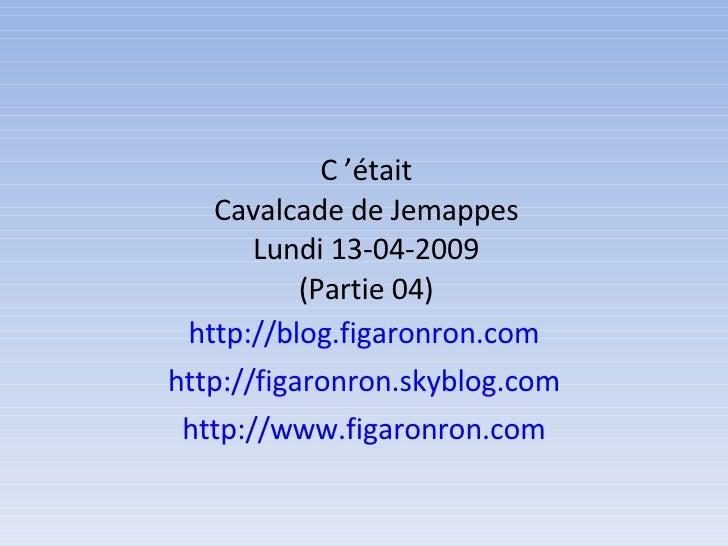 C'était Cavalcade de Jemappes Lundi 13-04-2009 (Partie 04) http://blog.figaronron.com http://figaronron.skyblog.com http:...