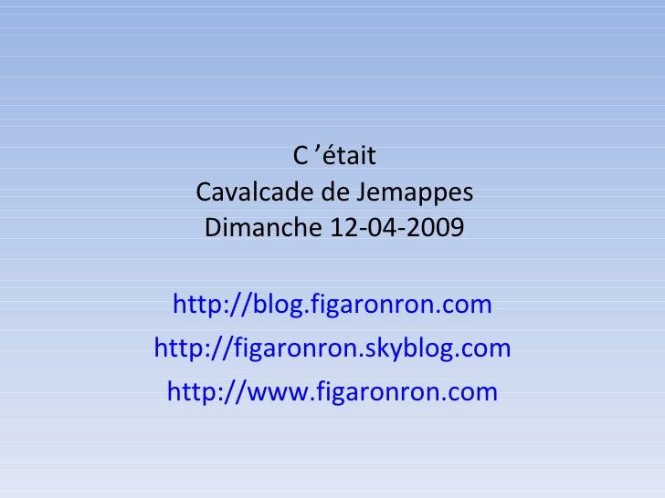 C'était Cavalcade de Jemappes Dimanche 12-04-2009 http://blog.figaronron.com http://figaronron.skyblog.com http://www.fig...