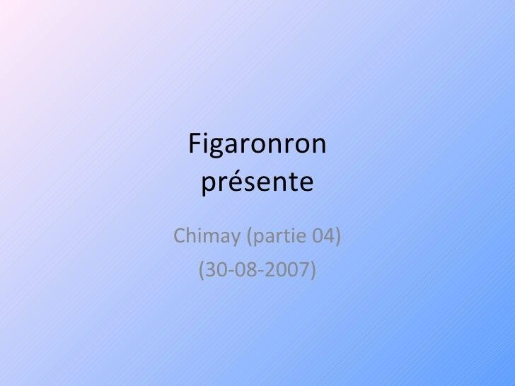 Figaronron présente Chimay (partie 04) (30-08-2007)