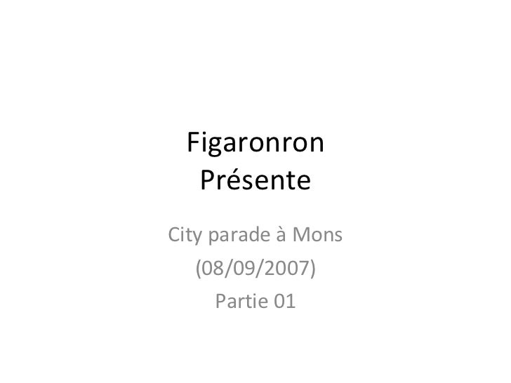 Figaronron Présente City parade à Mons (08/09/2007) Partie 01