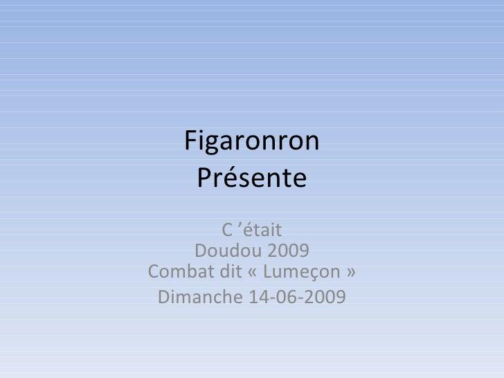 Figaronron      Présente         C'était      Doudou2009 Combatdit«Lumeçon»   Dimanche14-06-2009