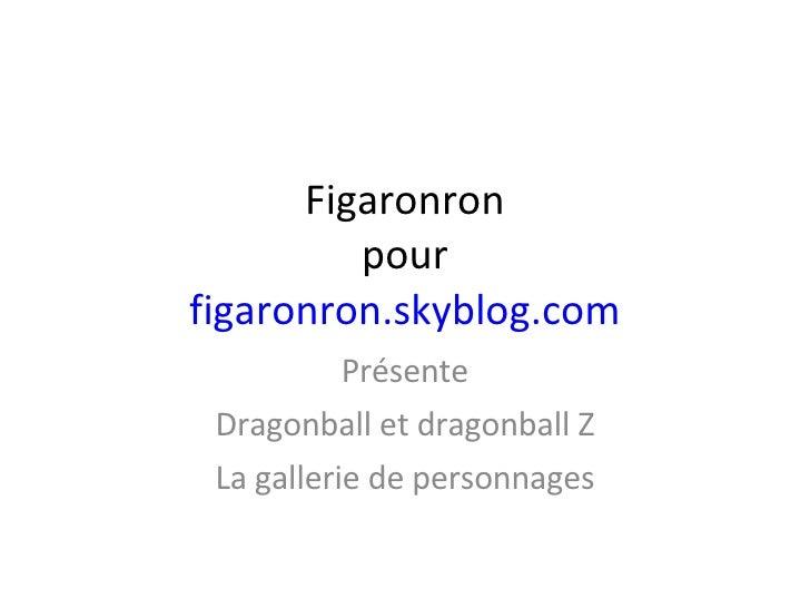 Figaronron pour figaronron.skyblog.com Présente Dragonball et dragonball Z La gallerie de personnages