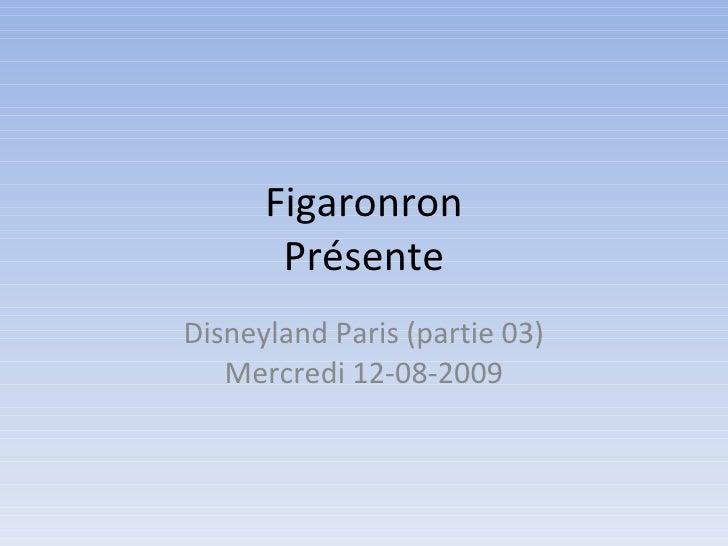 Figaronron Présente Disneyland Paris (partie 03) Mercredi 12-08-2009