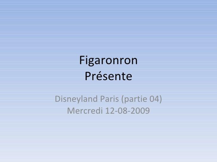 Figaronron Présente Disneyland Paris (partie 04) Mercredi 12-08-2009