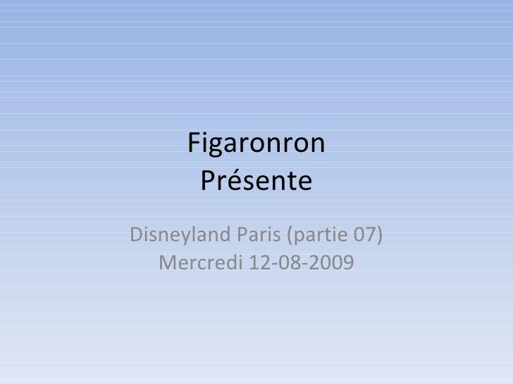 Figaronron Présente Disneyland Paris (partie 07) Mercredi 12-08-2009