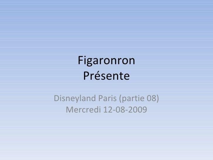 Figaronron Présente Disneyland Paris (partie 08) Mercredi 12-08-2009
