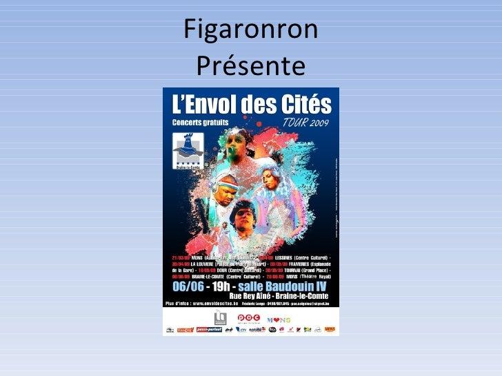 Figaronron Présente