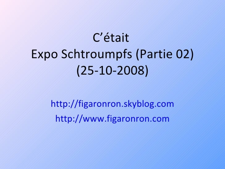 C'était  Expo Schtroumpfs (Partie 02) (25-10-2008) http://figaronron.skyblog.com http://www.figaronron.com