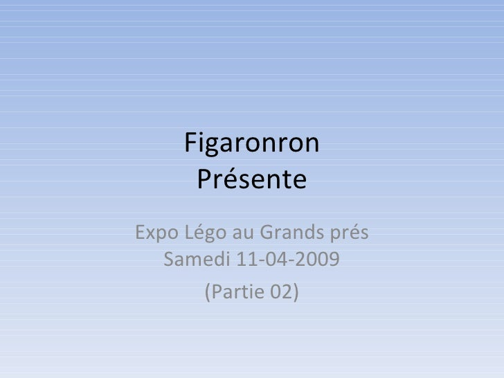 Figaronron Présente Expo Légo au Grands prés Samedi 11-04-2009 (Partie 02)
