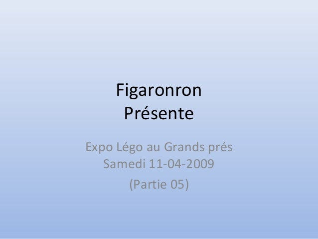 Figaronron Présente Expo Légo au Grands prés Samedi 11-04-2009 (Partie 05)