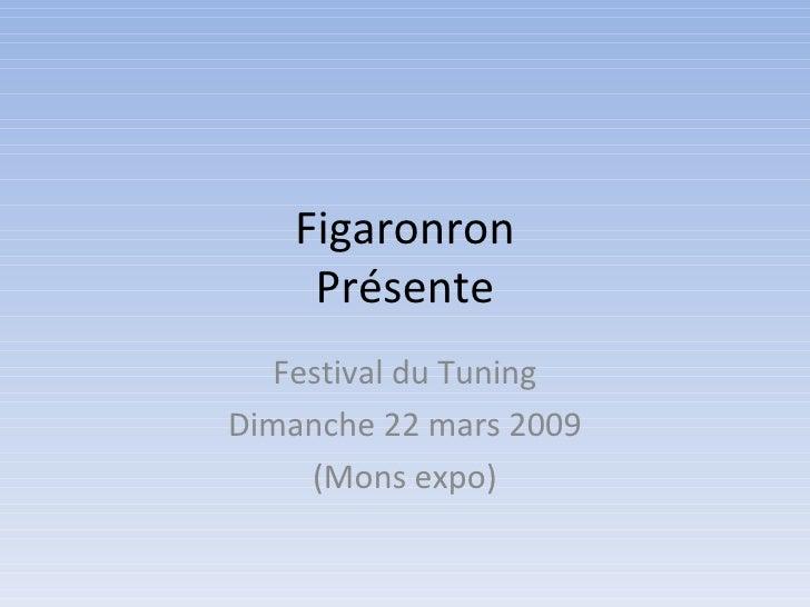 Figaronron Présente Festival du Tuning Dimanche 22 mars 2009 (Mons expo)