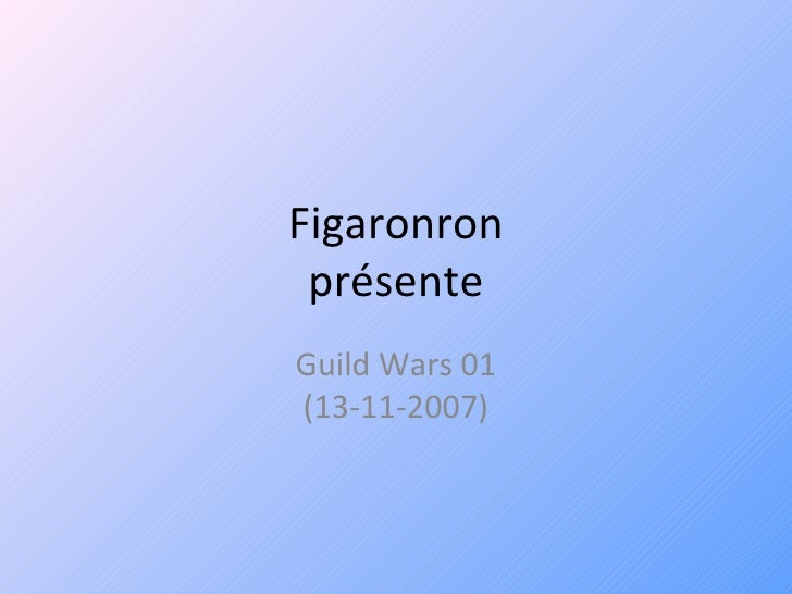 Figaronron présente Guild Wars 01 (13-11-2007)