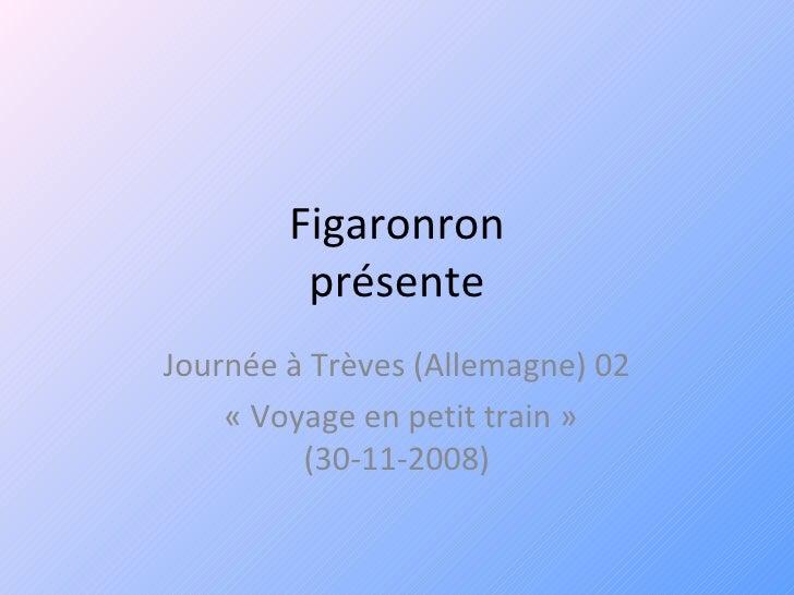 Figaronron présente Journée à Trèves (Allemagne) 02 «Voyage en petit train» (30-11-2008)