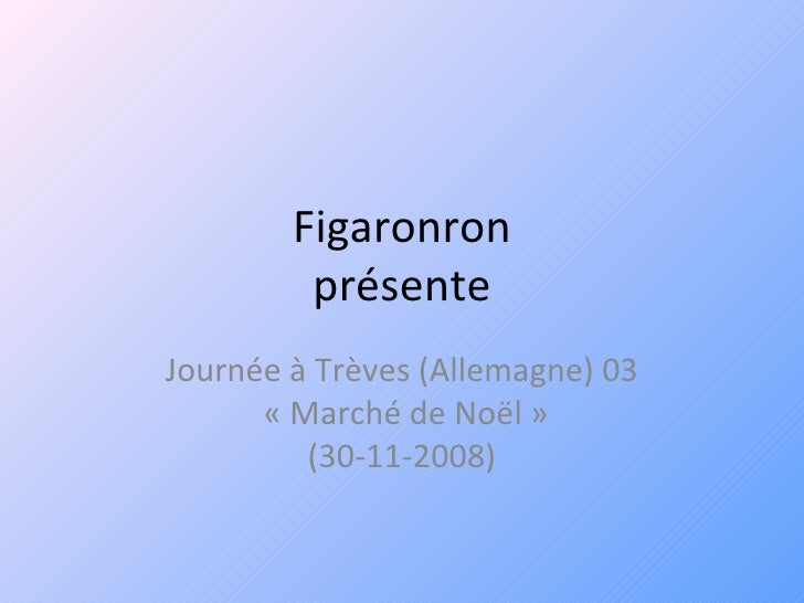 Figaronron présente Journée à Trèves (Allemagne) 03  «Marché de Noël» (30-11-2008)