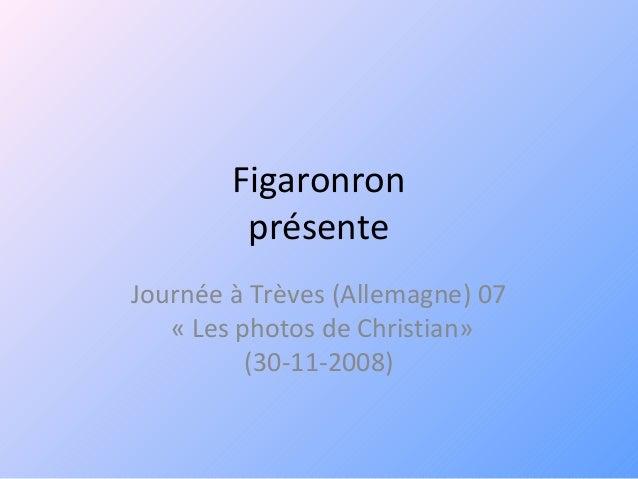 Figaronron présente Journée à Trèves (Allemagne) 07 « Les photos de Christian» (30-11-2008)