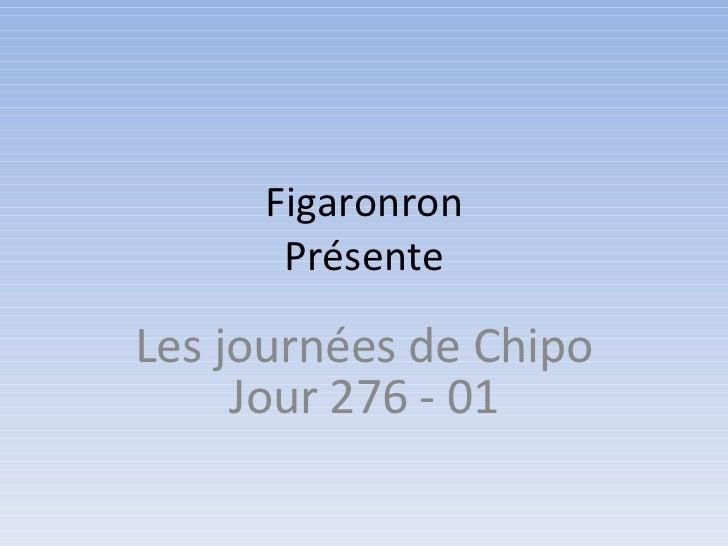 Figaronron Présente Les journées de Chipo Jour 276 - 01