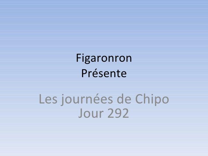 Figaronron Présente Les journées de Chipo Jour 292