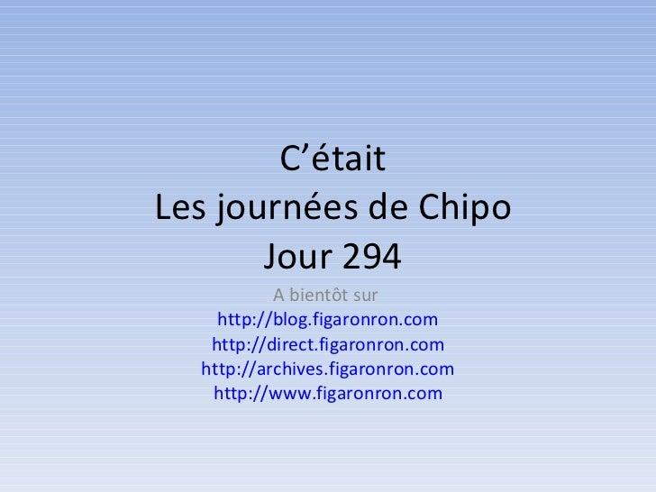 C'était Les journées de Chipo Jour 294 A bientôt sur  http://blog.figaronron.com http://direct.figaronron.com http://archi...