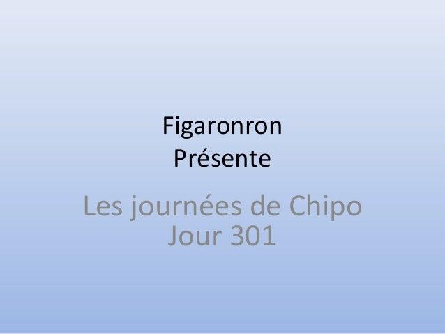 Figaronron Présente Les journées de Chipo Jour 301