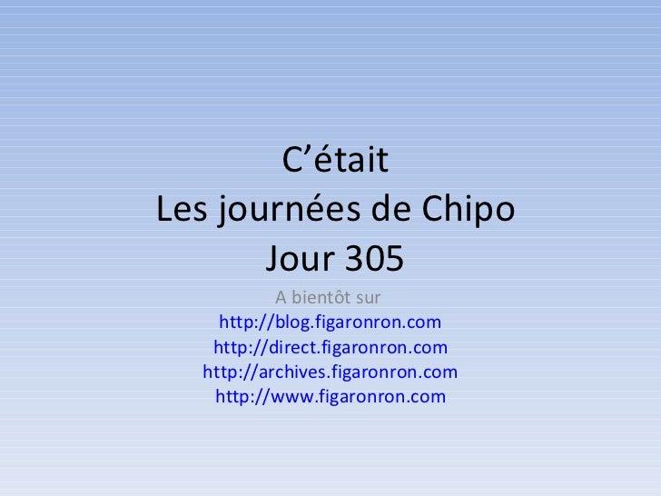 C'était Les journées de Chipo Jour 305 A bientôt sur  http://blog.figaronron.com http://direct.figaronron.com http://archi...